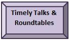 Button - Timely Talks and Roundtables.JPG